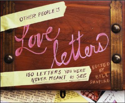 Image for Other People's Love Letters: 150 Letters You Were Never Meant to See
