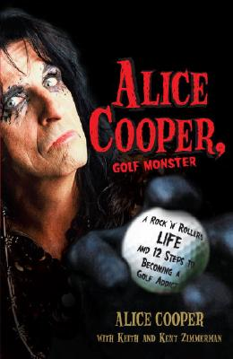 Image for Alice Cooper, Golf Monster: A Rock 'n' Roller's Life and 12 Steps to Becoming a Golf Addict