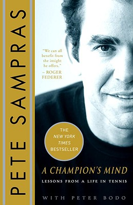 A Champion's Mind: Lessons from a Life in Tennis, Sampras, Pete; Bodo, Peter