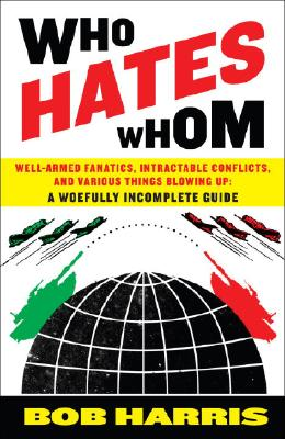 Image for Who Hates Whom: Well-Armed Fanatics, Intractable Conflicts, and Various Things Blowing Up A Woefully Incomplete Guide