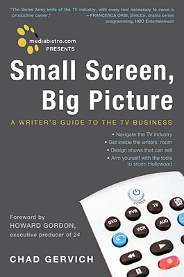Small Screen, Big Picture: A Writer's Guide to the TV Business, Gervich, Chad