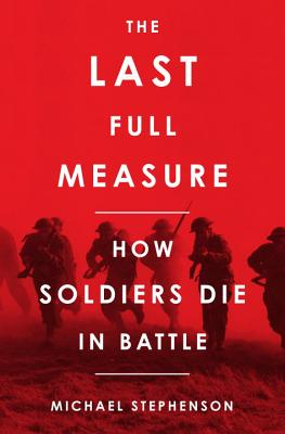 Image for The Last Full Measure: How Soldiers Die in Battle