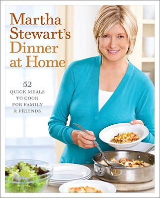 Image for Martha Stewart's Dinner at Home: 52 Quick Meals to Cook for Family and Friends