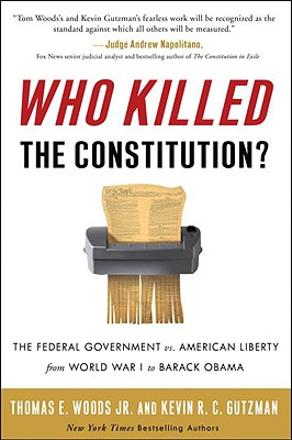 Image for Who Killed the Constitution?: The Federal Government vs. American Liberty from World War I to Barack Obama