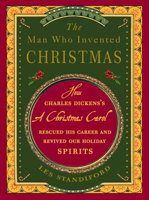 MAN WHO INVENTED CHRISTMAS: HOW CHARLES DICKENS'S A CHRISTMAS CAROL RESCUED HIS CAREER AND REVIVED, STANDIFORD, LES