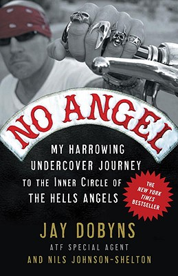 No Angel: My Harrowing Undercover Journey to the Inner Circle of the Hells Angels, Jay Dobyns, Nils Johnson-Shelton