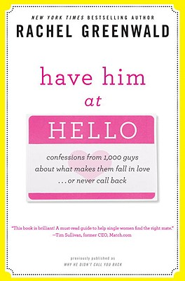 Image for Have Him at Hello: Confessions from 1,000 Guys About What Makes Them Fall in Love . . . Or Never Call Back