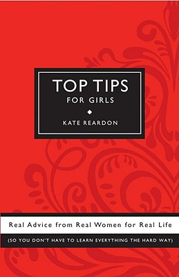 Top Tips for Girls: Real advice from real women for real life, Reardon, Kate
