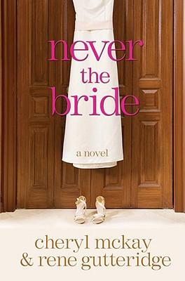 Never the Bride: A Novel, Rene Gutteridge; Cheryl McKay