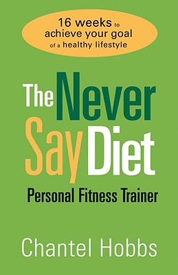 Image for The Never Say Diet Personal Fitness Trainer: Sixteen Weeks to Achieve Your Goal of a Healthy Lifestyle