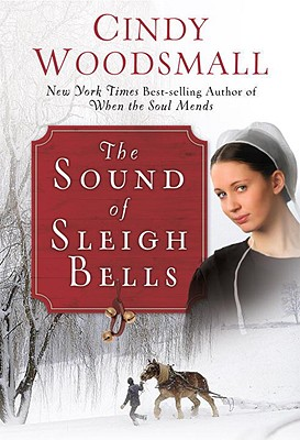 The Sound of Sleigh Bells: A Romance from the Heart of Amish Country, Cindy Woodsmall