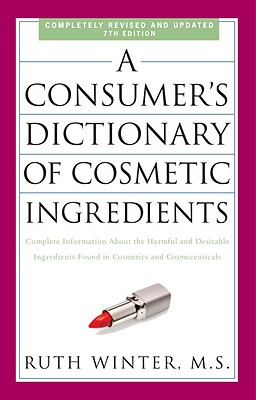 Image for A Consumer's Dictionary of Cosmetic Ingredients, 7th Edition: Complete Information About the Harmful and Desirable Ingredients Found in Cosmetics and Cosmeceuticals