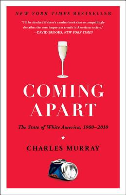 Coming Apart: The State of White America, 1960-2010, Charles Murray