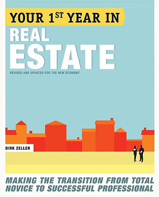 Your First Year in Real Estate, 2nd Ed.: Making the Transition from Total Novice to Successful Professional, Zeller, Dirk