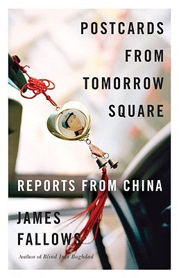 Postcards from Tomorrow Square: Reports from China, Fallows, James