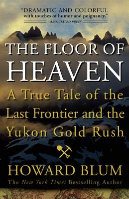 Image for The Floor of Heaven: A True Tale of the Last Frontier and the Yukon Gold Rush