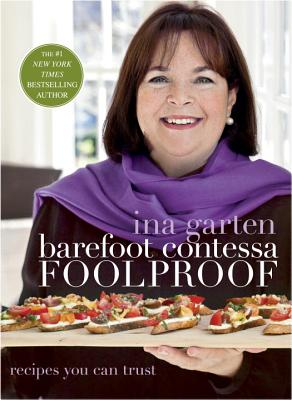 BAREFOOT CONTESSA FOOLPROOF: RECIPES YOU CAN TRUST, GARTEN, INA