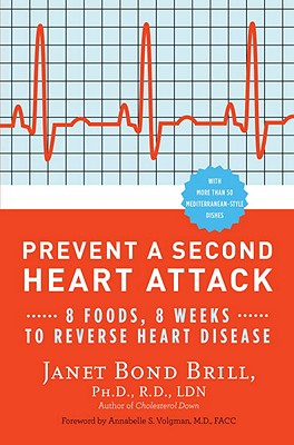 Prevent a Second Heart Attack: 8 Foods, 8 Weeks to Reverse Heart Disease, Janet Bond Brill Ph.D. R.D.
