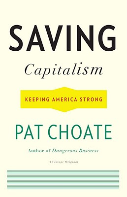 Saving Capitalism: Keeping America Strong, Choate, Pat