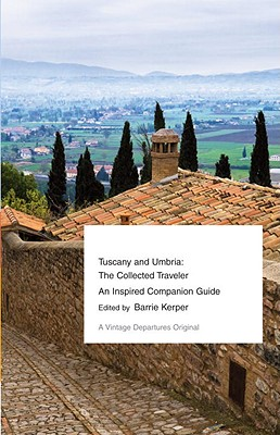 Tuscany and Umbria: The Collected Traveler (Vintage Departures), Barrie Kerper