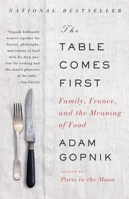 Image for The Table Comes First: Family, France, and the Meaning of Food