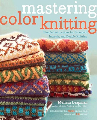 Image for Mastering Color Knitting: Simple Instructions for Stranded, Intarsia, and Double Knitting