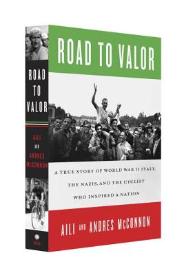 Road to Valor: A True Story of WWII Italy, the Nazis, and the Cyclist Who Inspired a Nation, Aili McConnon, Andres McConnon