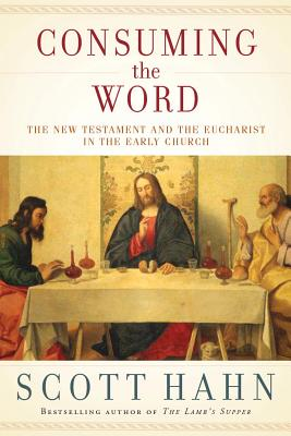Image for Consuming the Word: The New Testament and The Eucharist in the Early Church