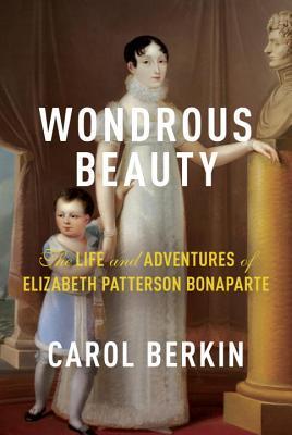 Image for Wondrous Beauty: The Life and Adventures of Elizabeth Patterson Bonaparte
