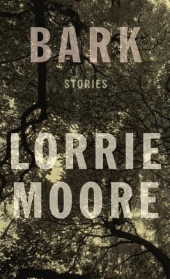 BARK: STORIES, MOORE, LORRIE