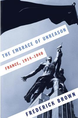 Image for The Embrace of Unreason: France, 1914-1940