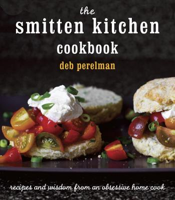 SMITTEN KITCHEN COOKBOOK: RECIPES AND WISDOM FROM AN OBSESSIVE HOME COOK, PERELMAN, DEB