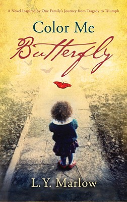 Color Me Butterfly: A Novel Inspired by One Family's Journey from Tragedy to Triumph, Marlow, L. Y.