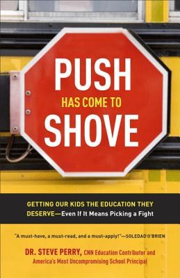 Image for Push Has Come to Shove: Getting Our Kids the Education They Deserve--Even If It Means Picking a Fight