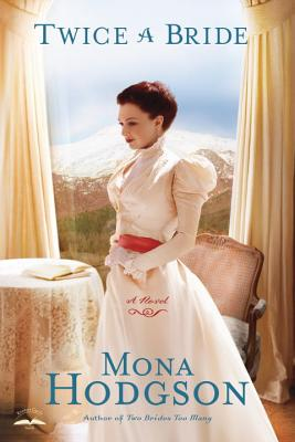 Twice a Bride: A Novel (The Sinclair Sisters of Cripple Creek), Hodgson, Mona
