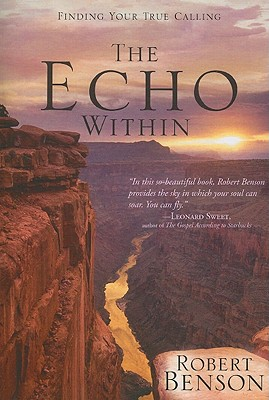 The Echo Within: Finding Your True Calling, Benson, Robert