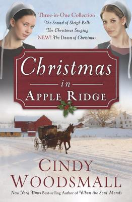 Christmas in Apple Ridge: Three-in-One Collection: The Sound of Sleigh Bells, The Christmas Singing, NEW! The Dawn of Christmas, Woodsmall, Cindy