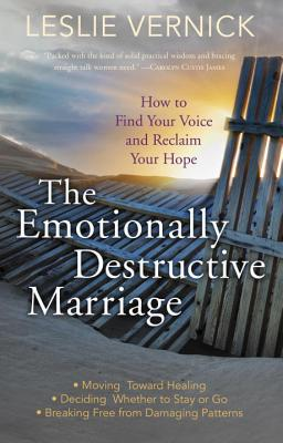 Image for The Emotionally Destructive Marriage: How to Find Your Voice and Reclaim Your Hope