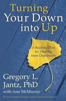 Image for Turning Your Down into Up: A Realistic Plan for Healing from Depression