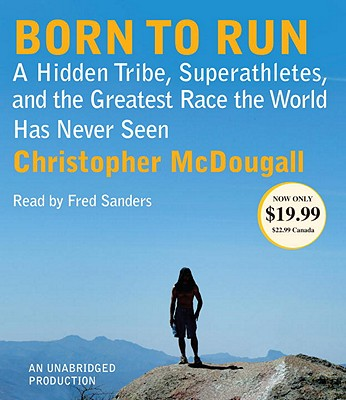 Image for Born to Run: A Hidden Tribe, Superathletes, and the Greatest Race the World Has Never Seen