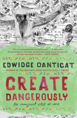 Image for Create Dangerously: The Immigrant Artist at Work (Vintage Contemporaries)
