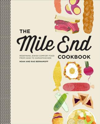 The Mile End Cookbook: Redefining Jewish Comfort Food from Hash to Hamantaschen, Bernamoff, Noah; Bernamoff, Rae