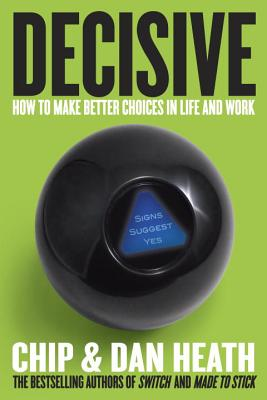 DECISIVE: HOW TO MAKE BETTER CHOICES IN LIFE AND WORK, HEATH, CHIP