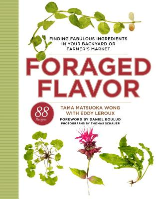 Image for Foraged Flavor: Finding Fabulous Ingredients in Your Backyard or Farmer's Market, with 88 Recipes: A Cookbook