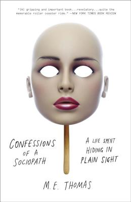 CONFESSIONS OF A SOCIOPATH: A LIFE SPENT HIDING IN PLAIN SIGHT, THOMAS, M.E.