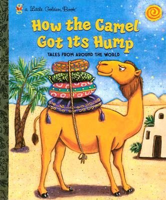 How the Camel Got Its Hump (Little Golden Book), Justine Fontes, Ron Fontes