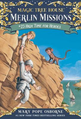 Magic Tree House #51: High Time for Heroes (A Stepping Stone Book(TM)), Mary Pope Osborne