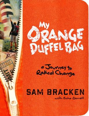 MY ORANGE DUFFEL BAG: A JOURNEY TO RADICAL CHANGE, BRACKEN, SAM