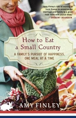 How to Eat a Small Country: A Family's Pursuit of Happiness, One Meal at a Time, Finley, Amy