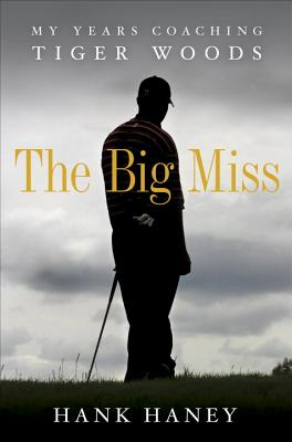 Image for BIG MISS, THE MY YEARS COACHING TIGER WOODS